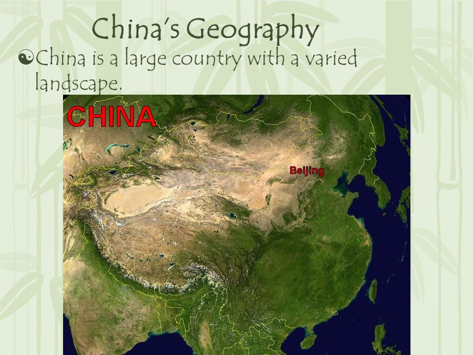 China's Geography  China is a large country with a varied landscape.