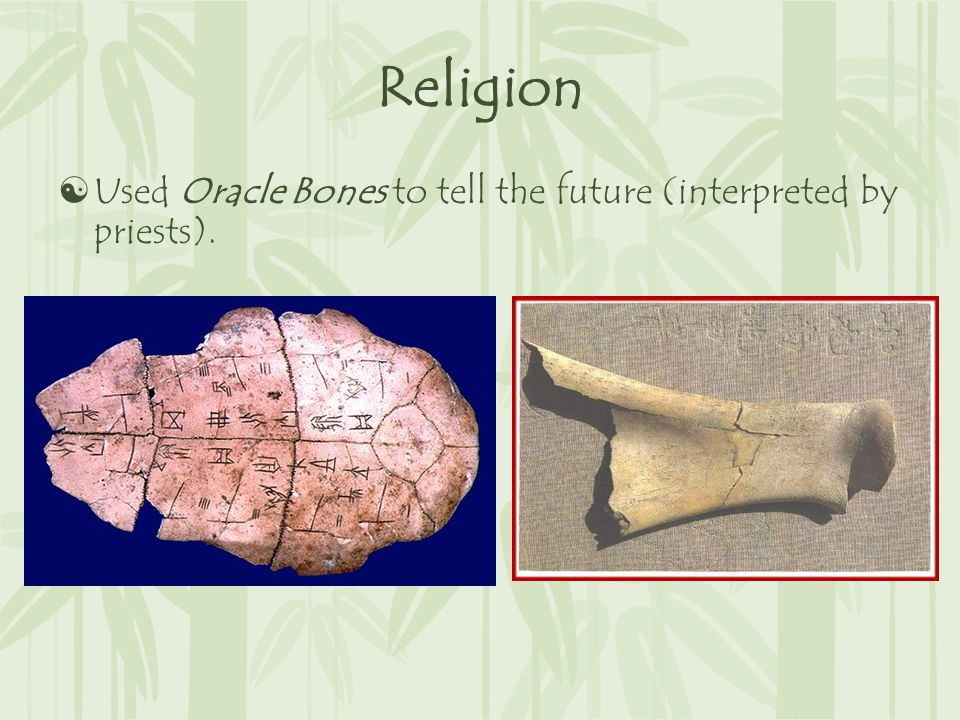 Religion  Used Oracle Bones to tell the future (interpreted by priests).