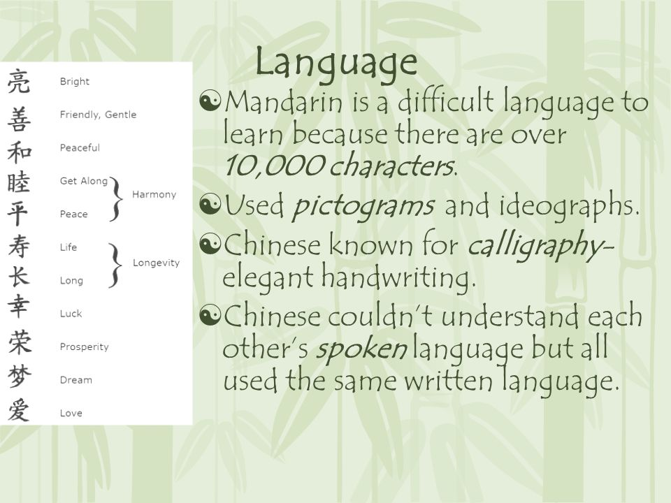 Language  Mandarin is a difficult language to learn because there are over 10,000 characters.