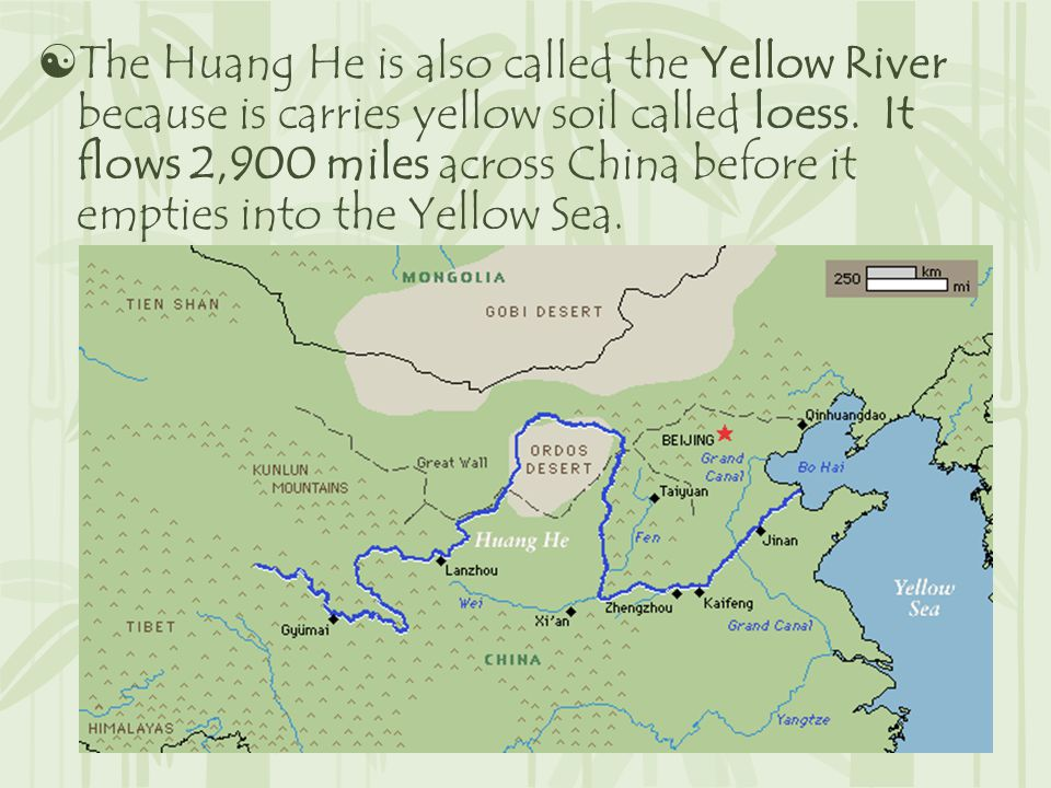  The Huang He is also called the Yellow River because is carries yellow soil called loess.