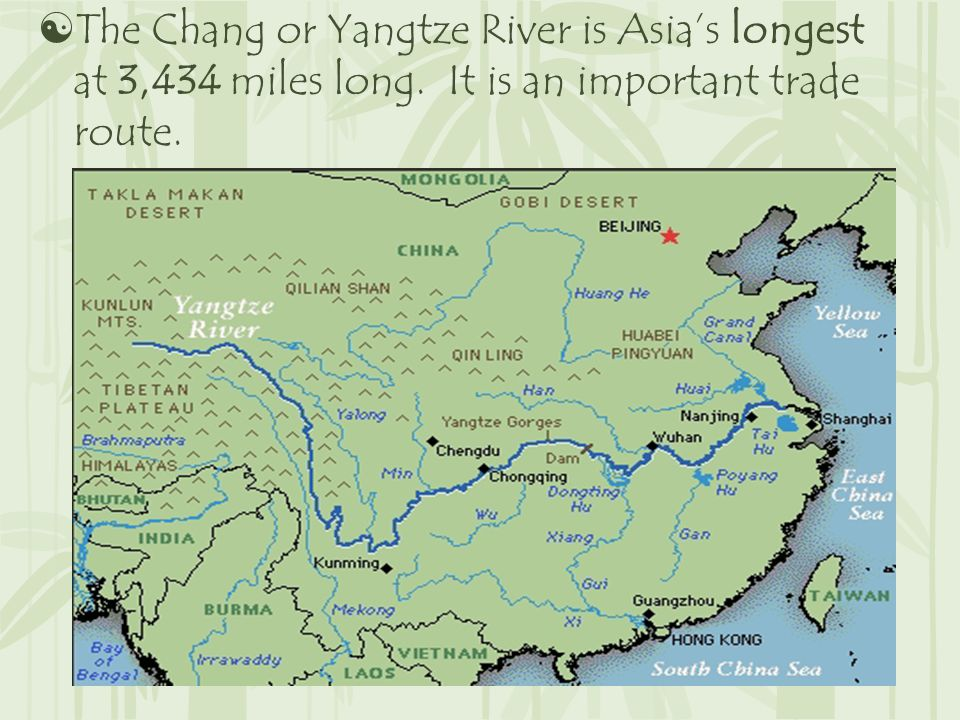  The Chang or Yangtze River is Asia's longest at 3,434 miles long. It is an important trade route.