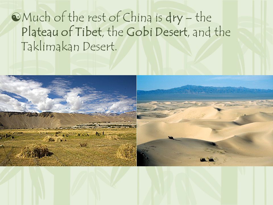  Much of the rest of China is dry – the Plateau of Tibet, the Gobi Desert, and the Taklimakan Desert.
