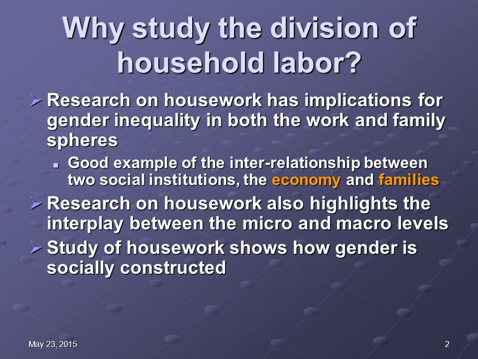 2May 23, 2015May 23, 2015May 23, 2015 Why study the division of household labor.