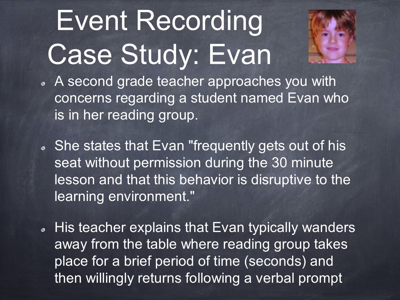 A second grade teacher approaches you with concerns regarding a student named Evan who is in her reading group.