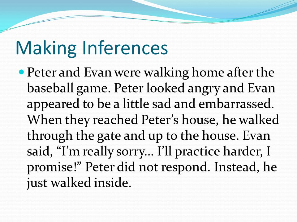 Making Inferences Peter and Evan were walking home after the baseball game.