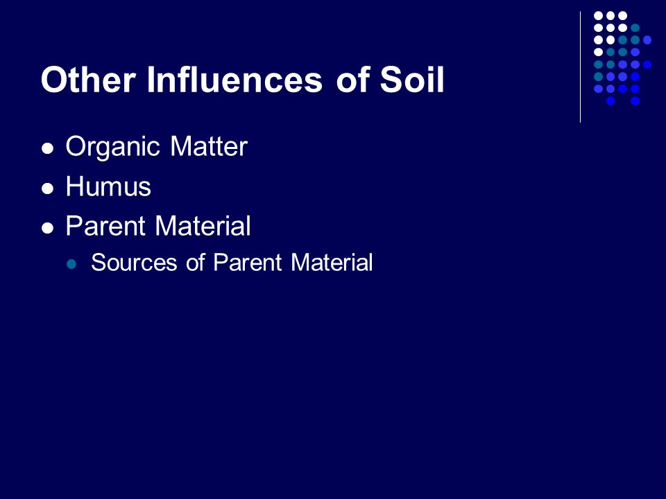 Other Influences of Soil Organic Matter Humus Parent Material Sources of Parent Material