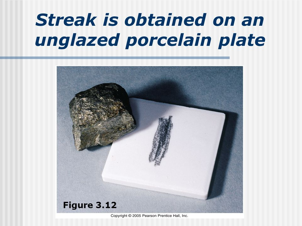 Streak is obtained on an unglazed porcelain plate Figure 3.12