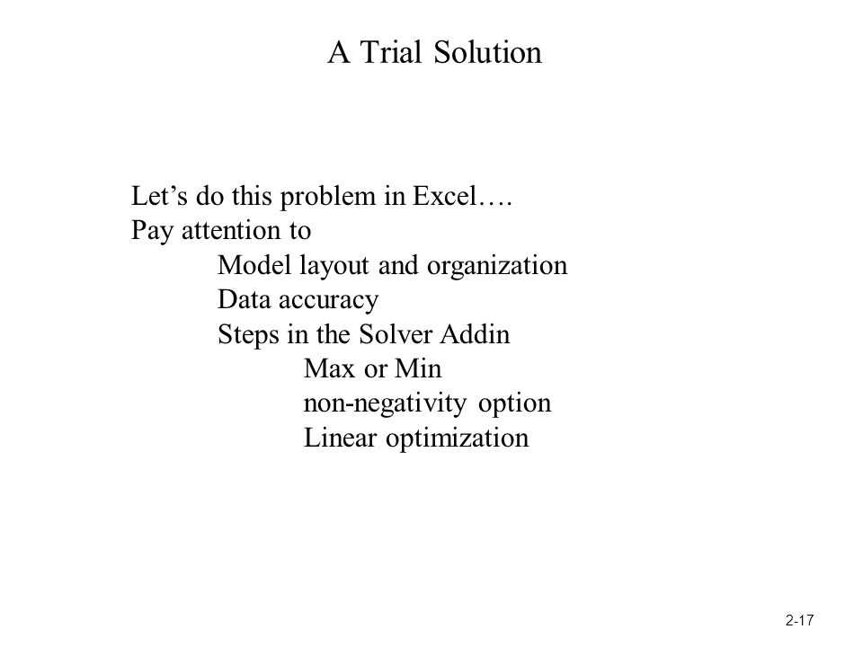 A Trial Solution 2-17 Let's do this problem in Excel….