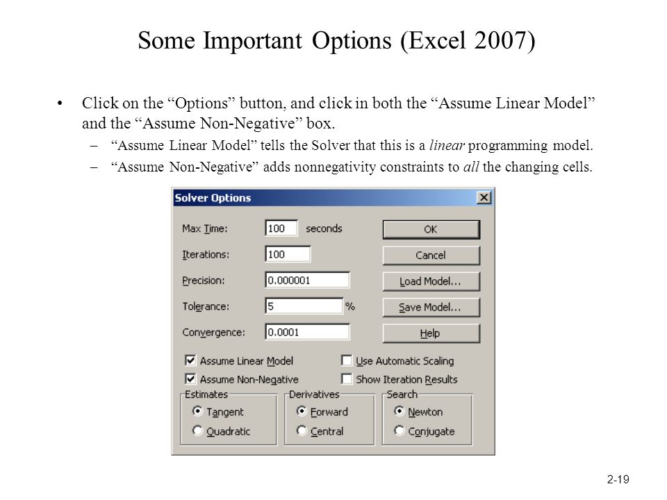 Some Important Options (Excel 2007) Click on the Options button, and click in both the Assume Linear Model and the Assume Non-Negative box.