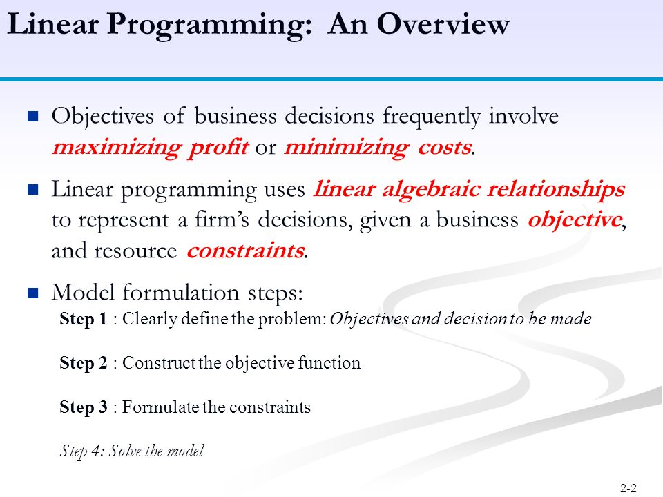 2-2 Objectives of business decisions frequently involve maximizing profit or minimizing costs.