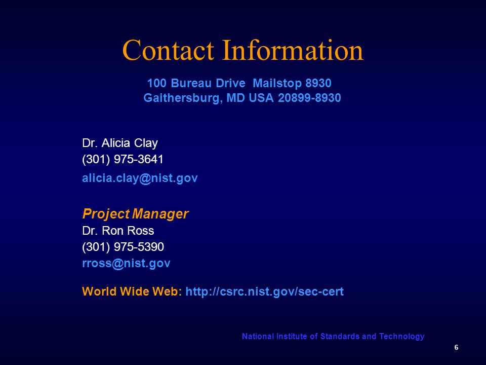 National Institute of Standards and Technology 6 Contact Information 100 Bureau Drive Mailstop 8930 Gaithersburg, MD USA Dr.