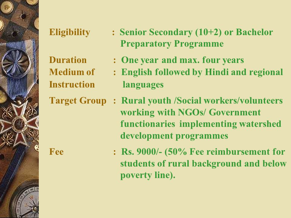 Eligibility : Senior Secondary (10+2) or Bachelor Preparatory Programme Duration : One year and max.