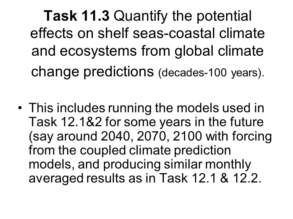 Task 11.3 Quantify the potential effects on shelf seas-coastal climate and ecosystems from global climate change predictions (decades-100 years).
