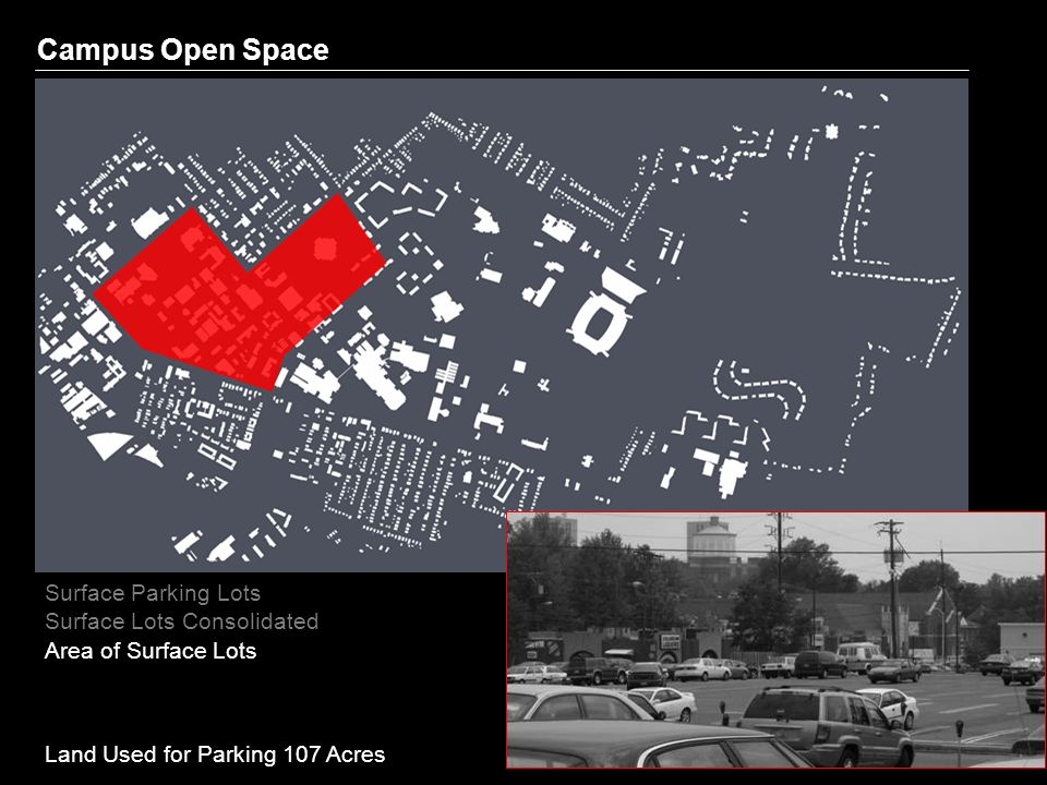 Campus Open Space Surface Parking Lots Surface Lots Consolidated Area of Surface Lots Areas Of Inactivity Land Used for Parking 107 Acres