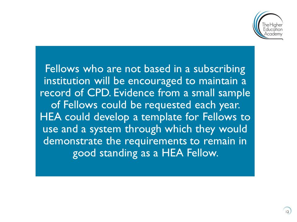 12 Fellows who are not based in a subscribing institution will be encouraged to maintain a record of CPD.