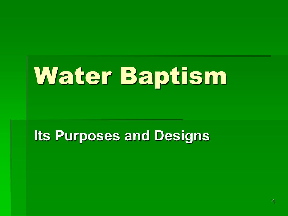 1 Water Baptism Its Purposes and Designs