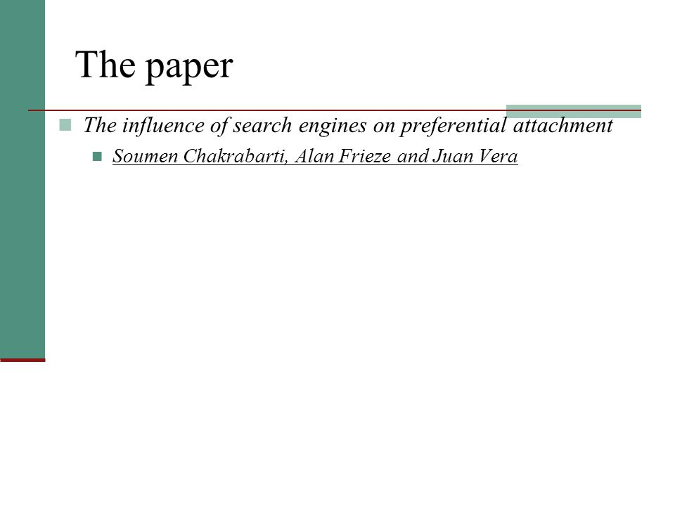 The paper The influence of search engines on preferential attachment Soumen Chakrabarti, Alan Frieze and Juan Vera