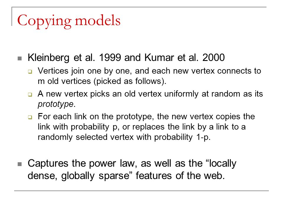 Copying models Kleinberg et al and Kumar et al.