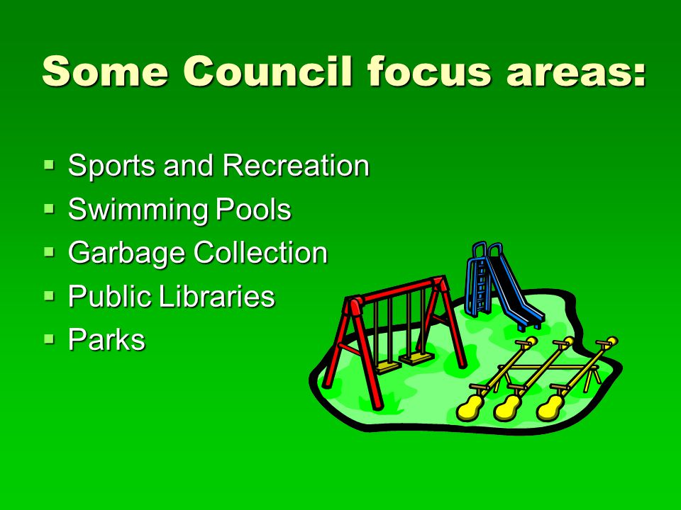 Sports and Recreation  Swimming Pools  Garbage Collection  Public Libraries  Parks Some Council focus areas: