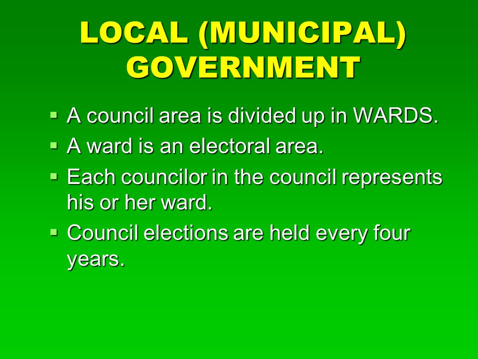 LOCAL (MUNICIPAL) GOVERNMENT  A council area is divided up in WARDS.