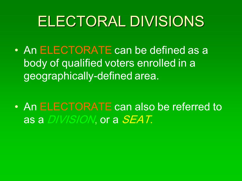 ELECTORAL DIVISIONS An ELECTORATE can be defined as a body of qualified voters enrolled in a geographically-defined area.