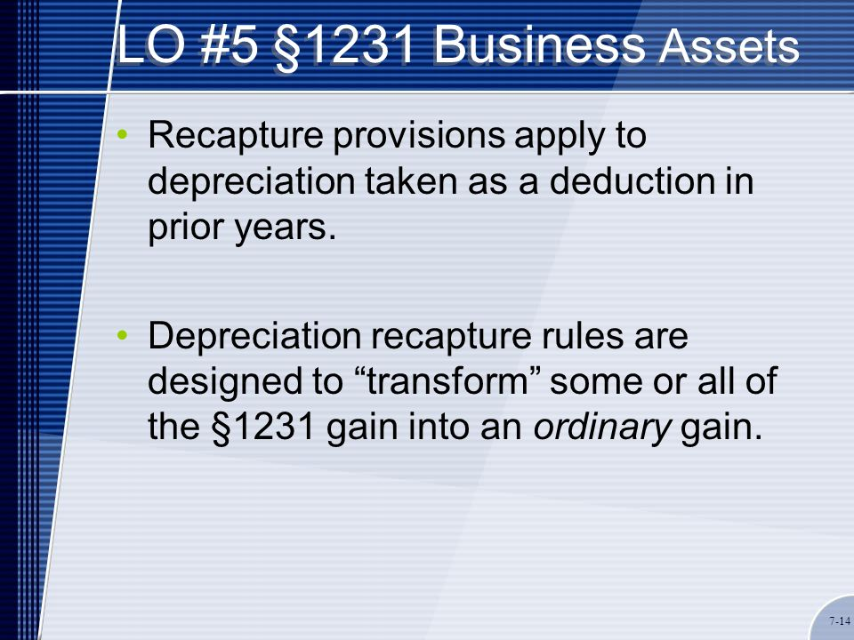 LO #5 §1231 Business Assets Recapture provisions apply to depreciation taken as a deduction in prior years.