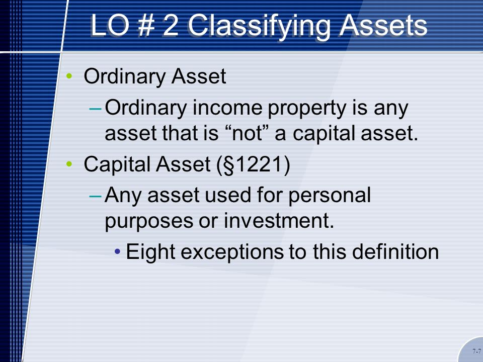capital asset and ordinary income Capital gains and recaptured depreciation a capital asset is any real property held as an investment or for use in business or ordinary income tax rates apply.