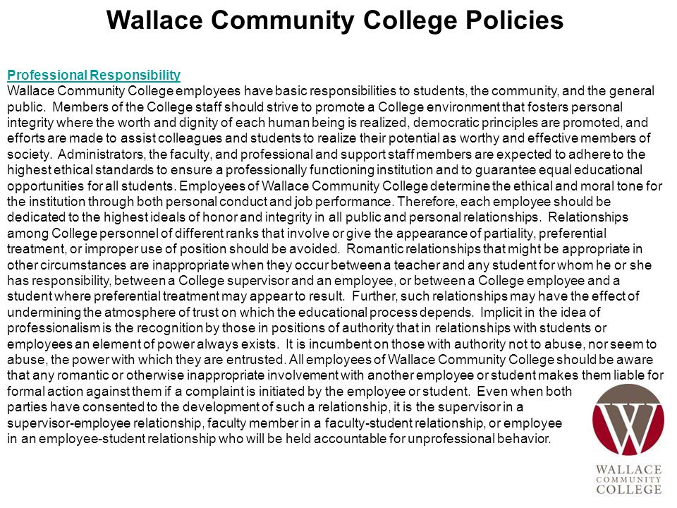 Wallace Community College Policies Professional Responsibility Professional Responsibility Wallace Community College employees have basic responsibilities to students, the community, and the general public.