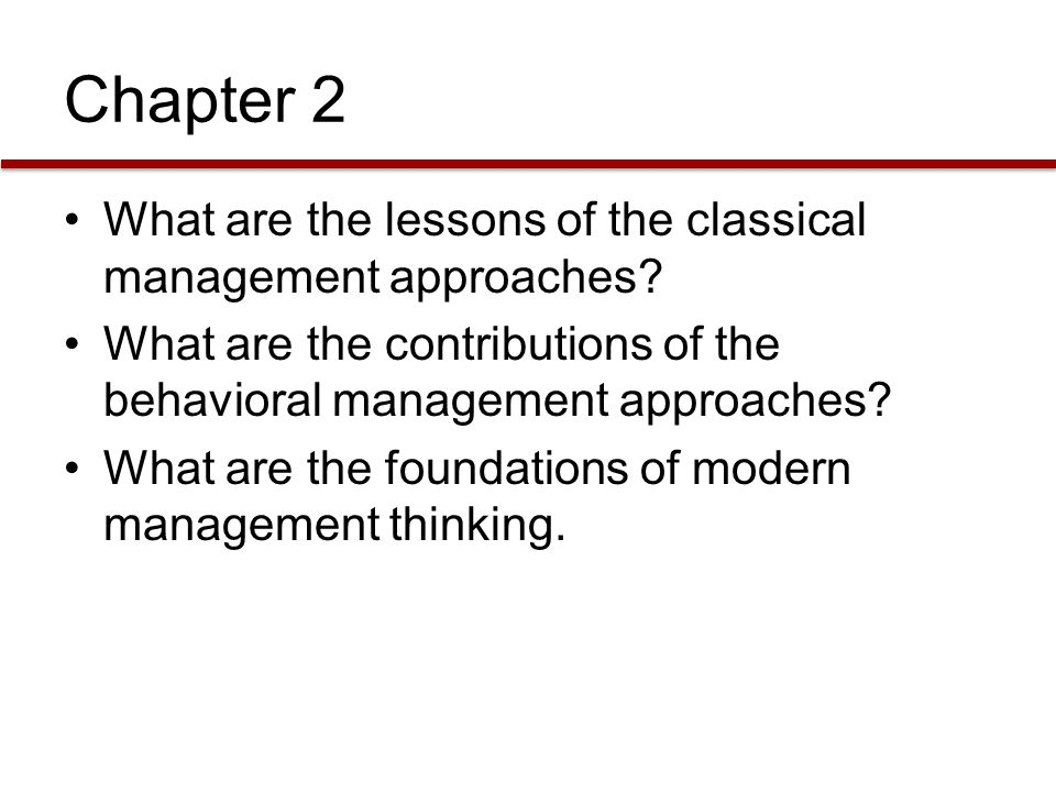 Chapter 2 What are the lessons of the classical management approaches? What are the contributions of the behavioral management approaches? What are th