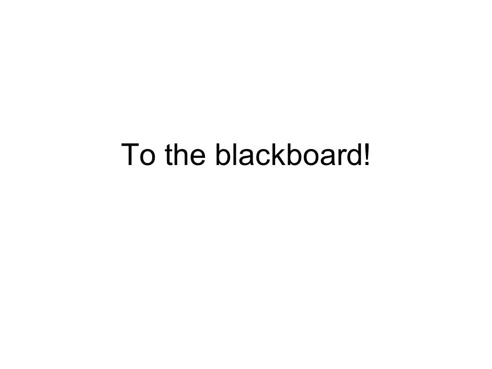 To the blackboard!