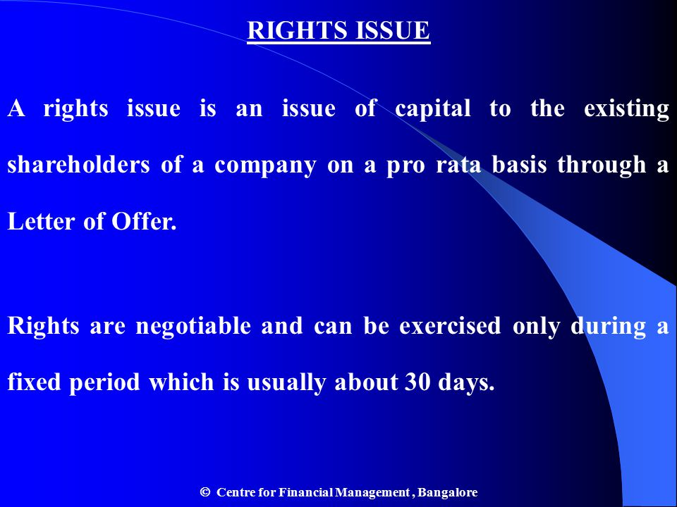 RIGHTS ISSUE A rights issue is an issue of capital to the existing shareholders of a company on a pro rata basis through a Letter of Offer.
