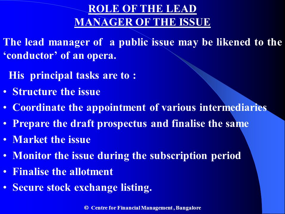 ROLE OF THE LEAD MANAGER OF THE ISSUE The lead manager of a public issue may be likened to the 'conductor' of an opera.