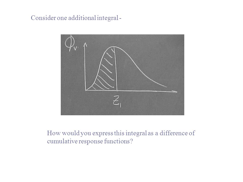 Consider one additional integral - How would you express this integral as a difference of cumulative response functions