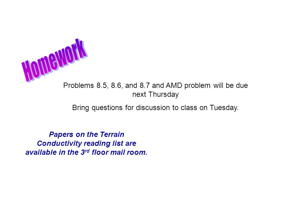 Problems 8.5, 8.6, and 8.7 and AMD problem will be due next Thursday Bring questions for discussion to class on Tuesday.