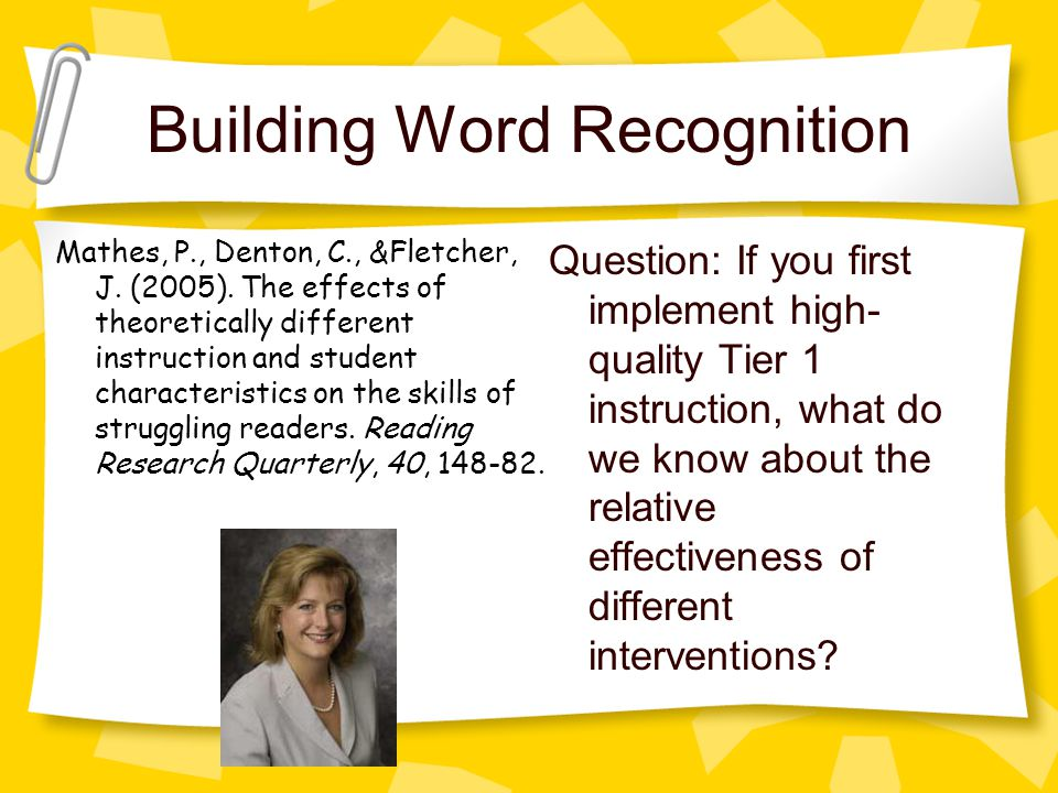 Building Word Recognition Question: If you first implement high- quality Tier 1 instruction, what do we know about the relative effectiveness of different interventions.