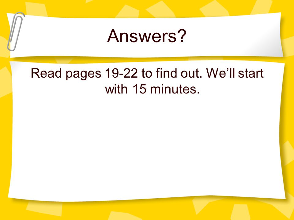 Answers Read pages to find out. We'll start with 15 minutes.
