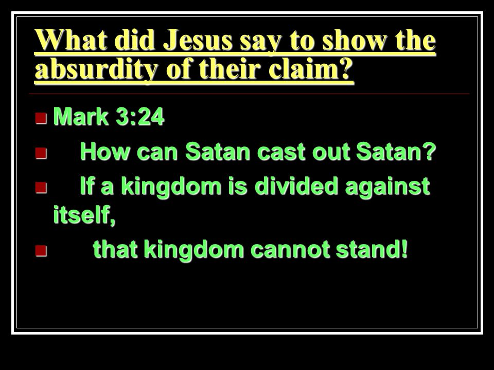 What did Jesus say to show the absurdity of their claim.