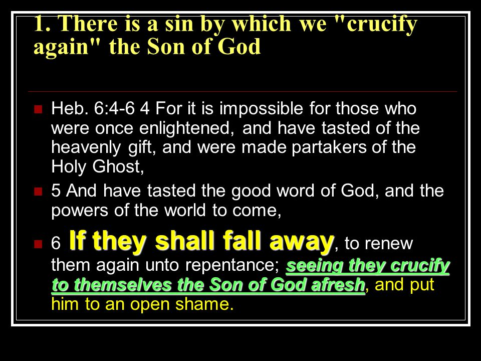 1. There is a sin by which we crucify again the Son of God Heb.