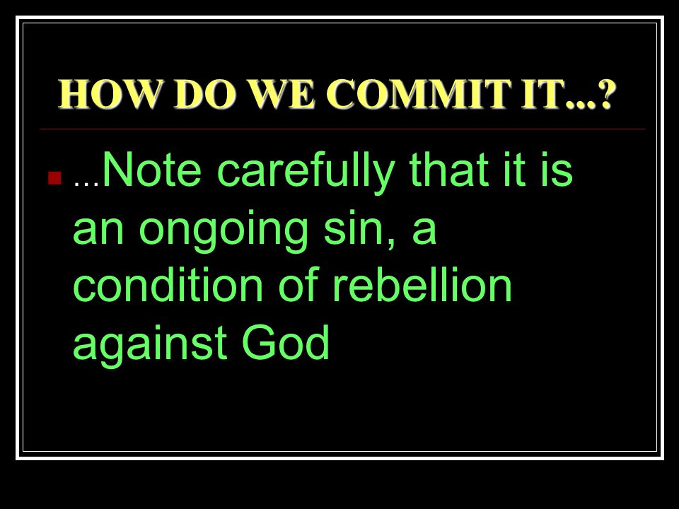 HOW DO WE COMMIT IT.... HOW DO WE COMMIT IT....
