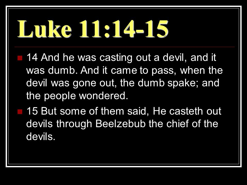 Luke 11:14-15 14 And he was casting out a devil, and it was dumb.