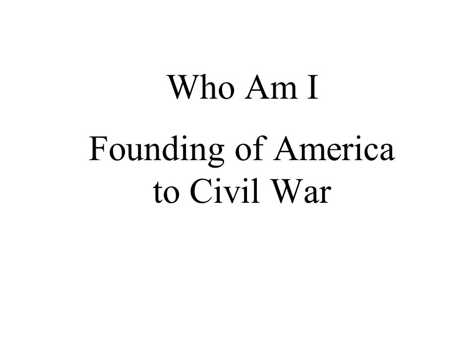 Who Am I Founding of America to Civil War