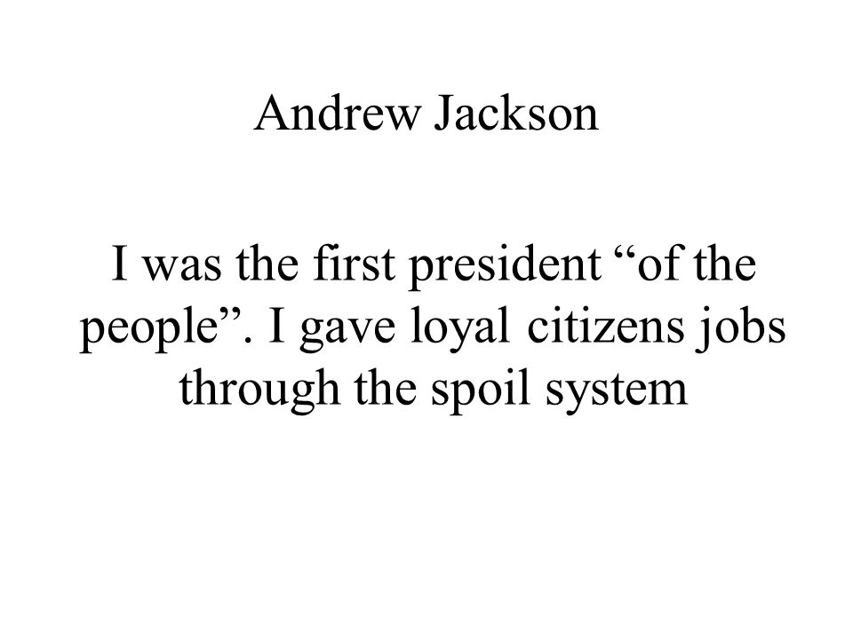 Andrew Jackson I was the first president of the people .