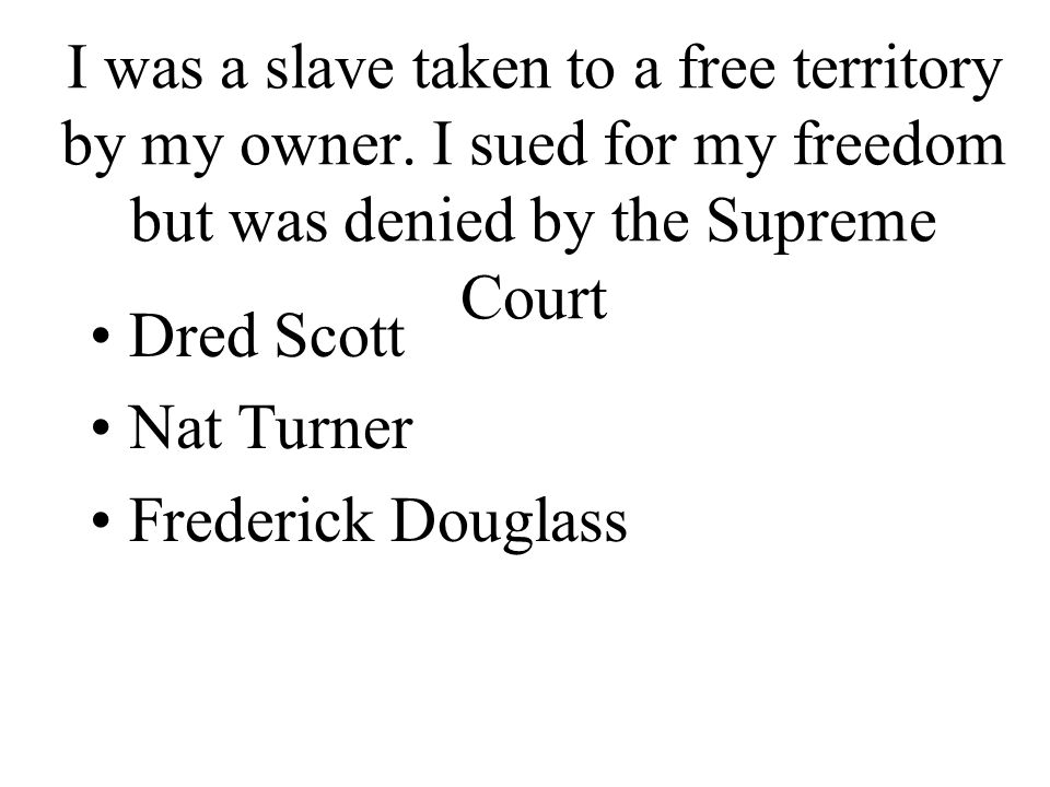 I was a slave taken to a free territory by my owner.