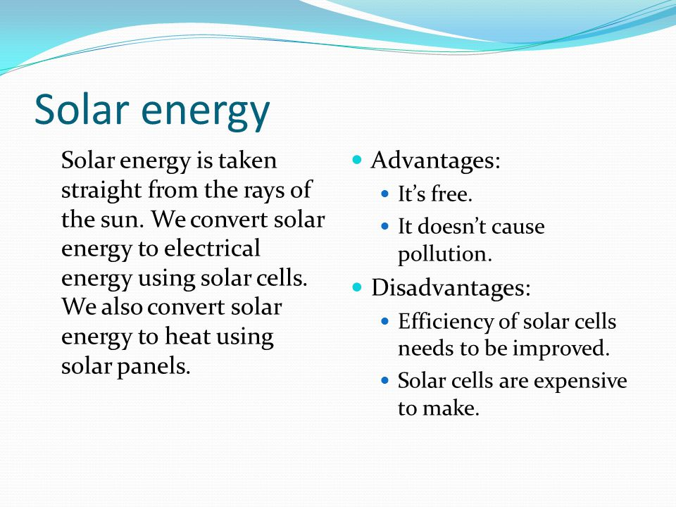 Solar energy Solar energy is taken straight from the rays of the sun.