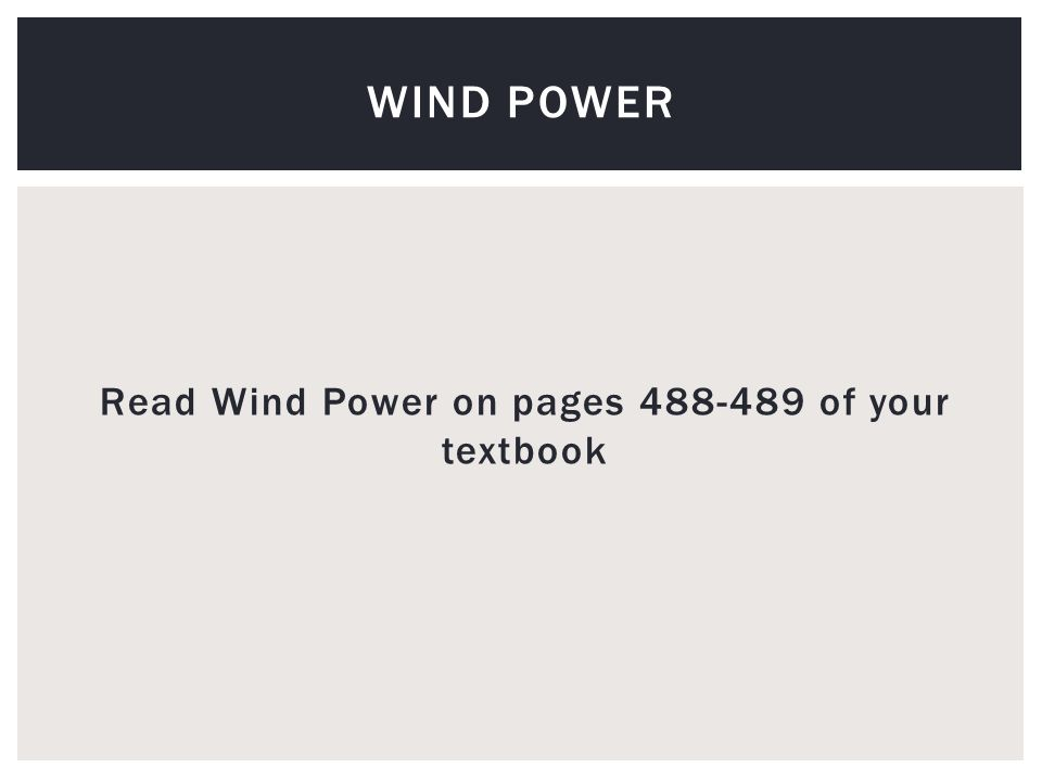 Read Wind Power on pages of your textbook WIND POWER