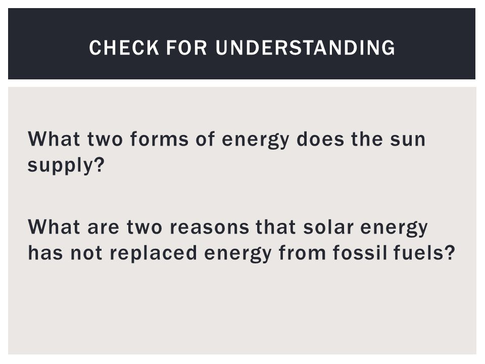 What two forms of energy does the sun supply.