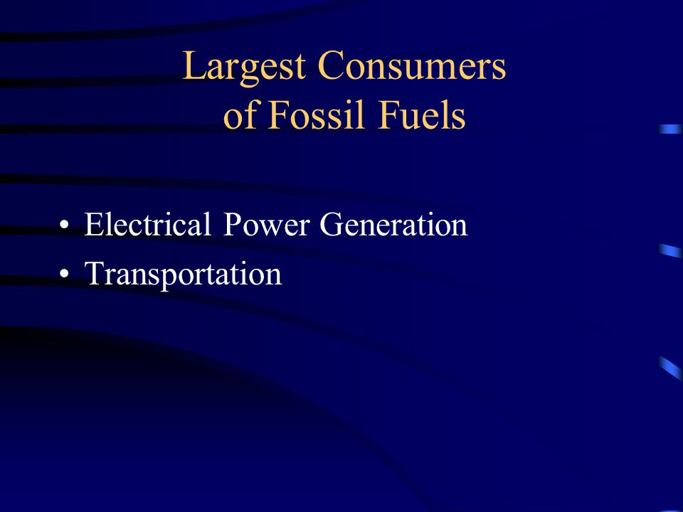 Largest Consumers of Fossil Fuels Electrical Power Generation Transportation