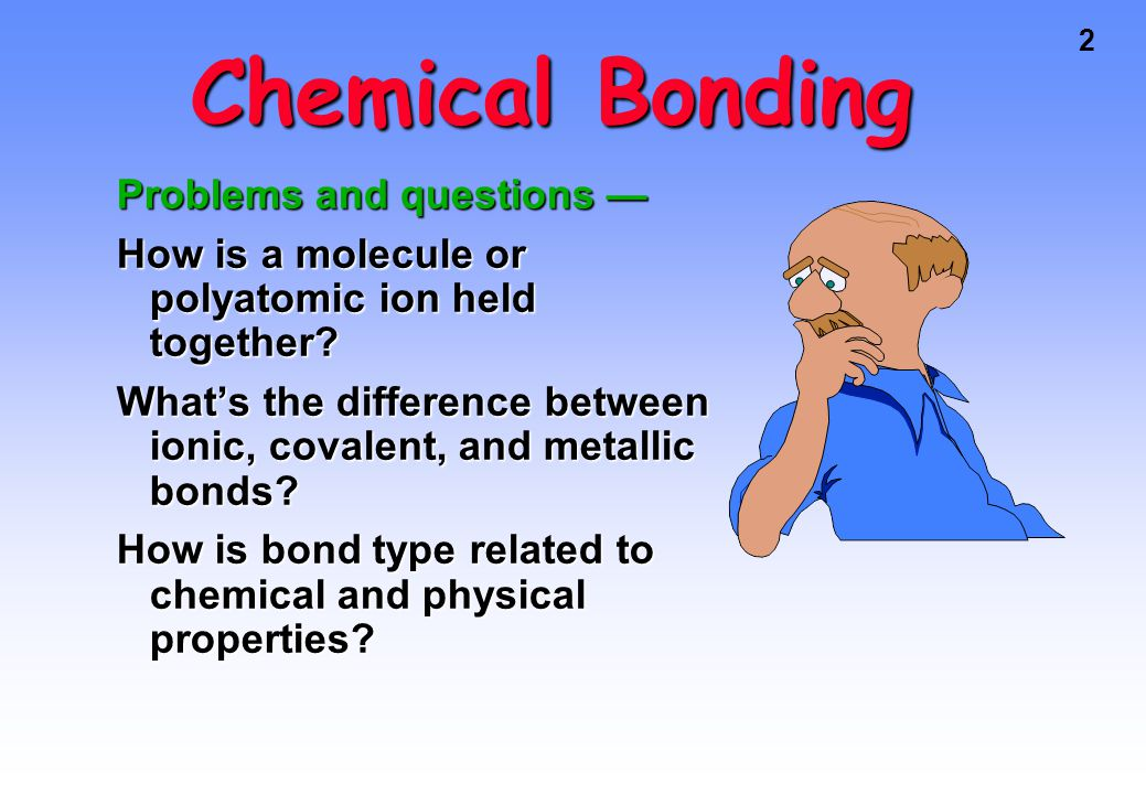 2 Chemical Bonding Problems and questions — How is a molecule or polyatomic ion held together.