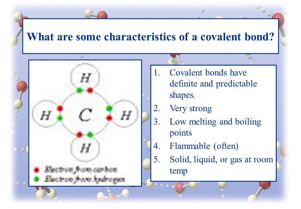 What are some characteristics of a covalent bond. 1.