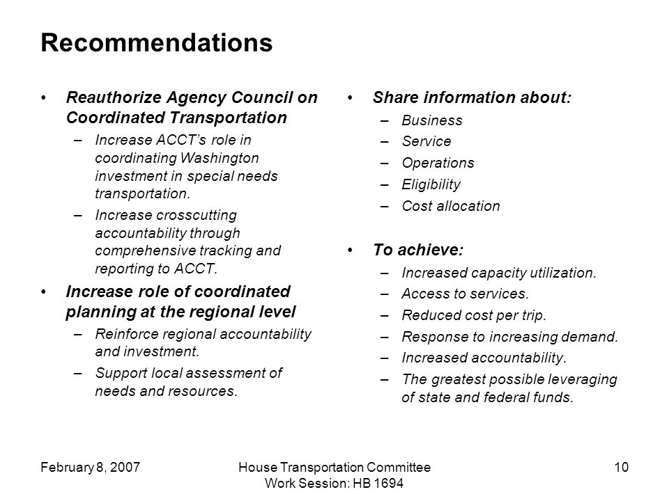 February 8, 2007House Transportation Committee Work Session: HB Recommendations Reauthorize Agency Council on Coordinated Transportation –Increase ACCT's role in coordinating Washington investment in special needs transportation.